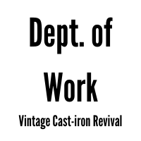 Text: Dept of Work Vintage Cast-iron Revival