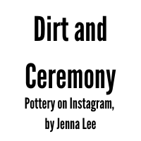 Text: Dirt and Ceremony Potter on Instagram, by Jenna Lee