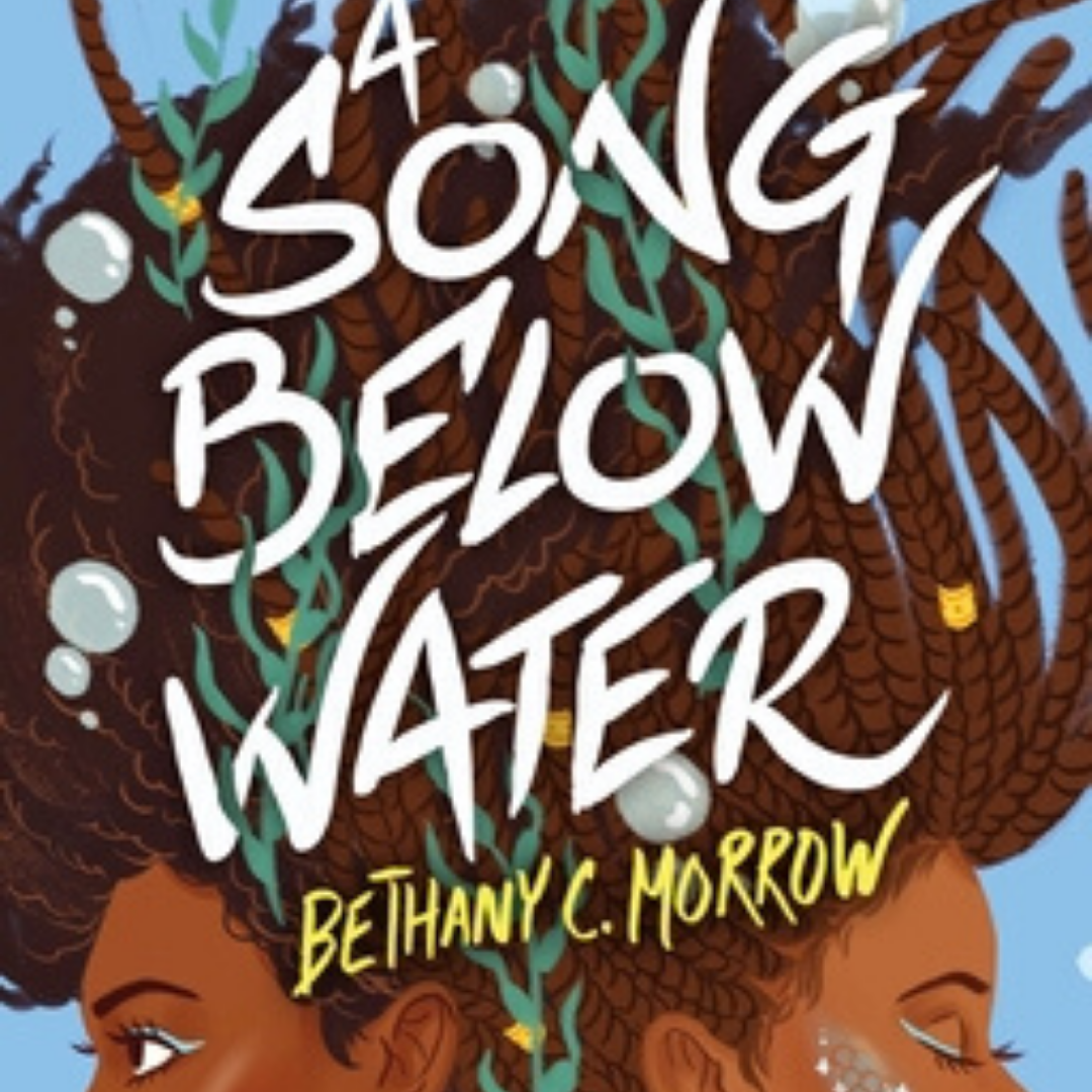 Image: Two girls, back-to-back, underwater. Seaweed and bubbles float upward with their hair. Text reads: A Song Below Water, Bethany C. Morrow.