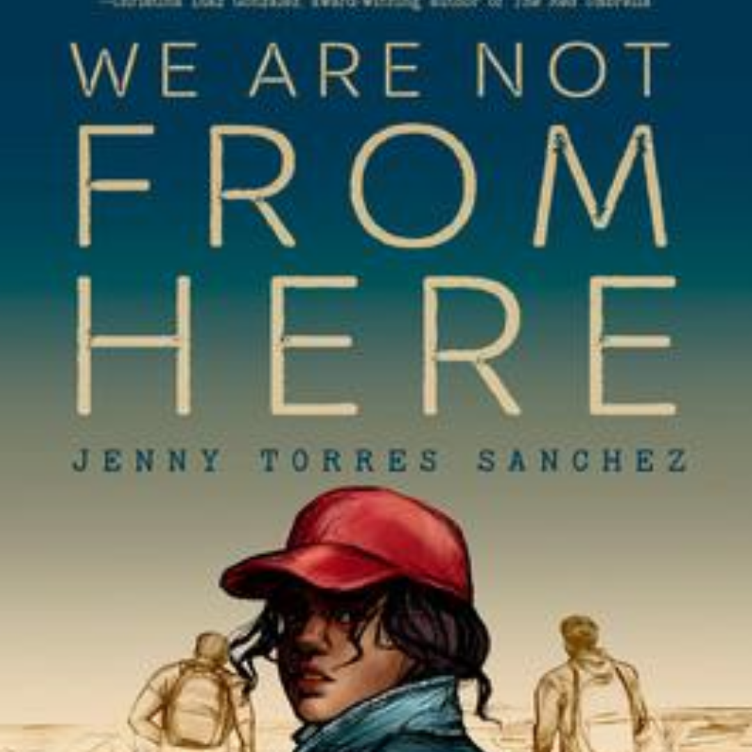 "Background grades from dark green to light yellow. Text reads: ""We are not From Here by Jenny Torres Sanchez."" Image at the bottom is a young person with black hair hanging in their eyes, wearing a red cap and a blue shirt or jacket."