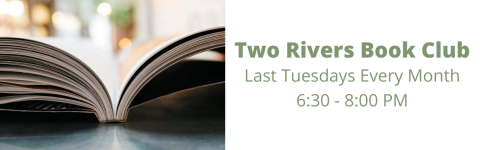 "On the left, an image of an open book. On the right, green text that reads ""Two Rivers Book Club. Last Tuesdays Every Month. 6:30-8:00."""